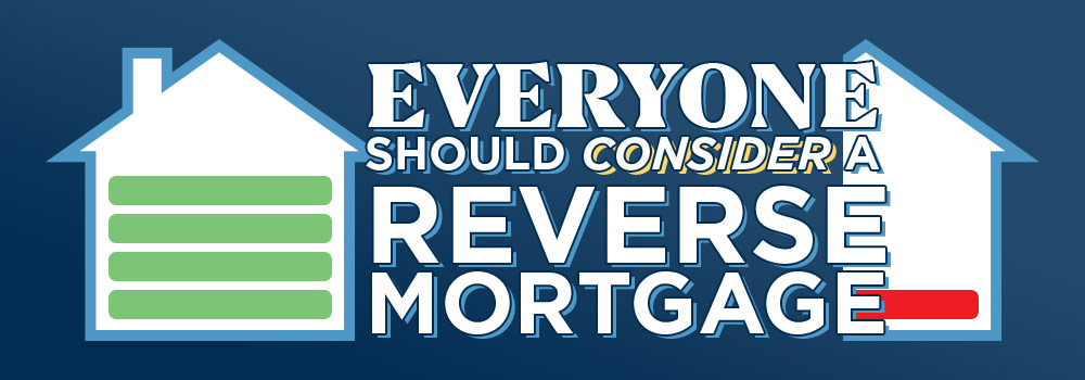 Everyone Should Consider A Reverse Mortgage Image